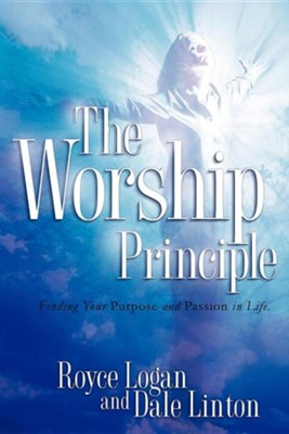 The Worship Principle  -     By: Royce Logan, Dale Linton