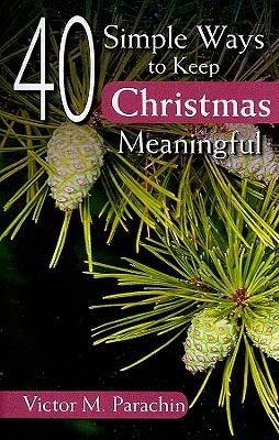40 Simple Ways to Keep Christmas Meaningful  -     By: Victor M. Parachin