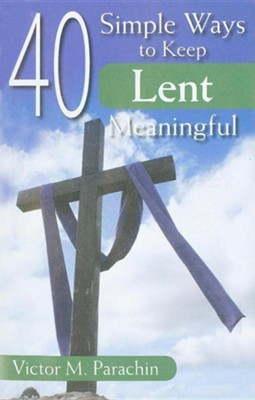 40 Simple Ways to Keep Lent Meaningful  -     By: Victor M. Parachin