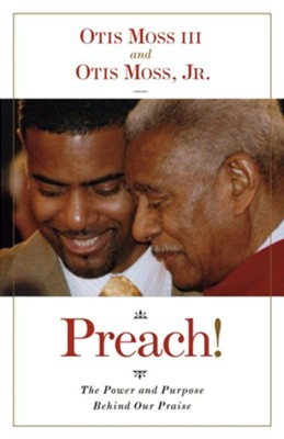 Preach!: The Power and Purpose Behind Our Praise  -     By: Otis Moss III, Otis Moss Jr.