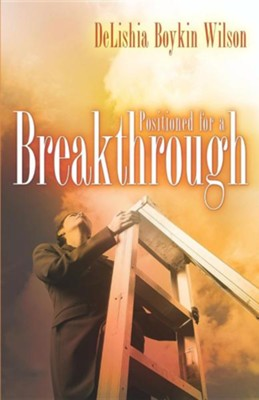 Positioned for a Breakthrough  -     By: Delishia Boykin Wilson