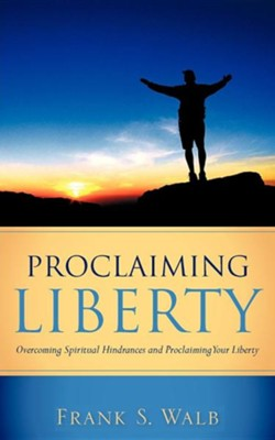 Proclaiming Liberty  -     By: Frank S. Walb