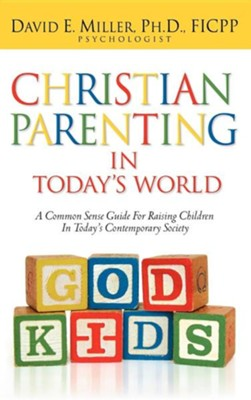 Christian Parenting in Today's World  -     By: David E. Miller