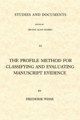 The Profile Method for Classifying and Evaluating Manuscript Evidence  -     By: Frederik Wisse