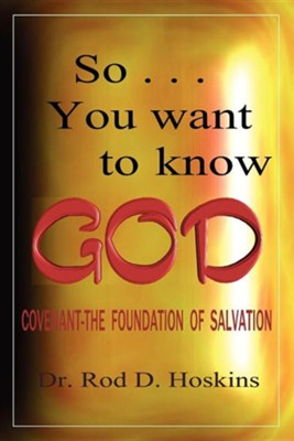 So...You Want to Know God  -     By: Dr. Rod D. Hoskins