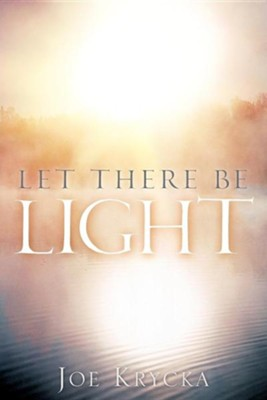 Let There Be Light  -     By: Joe Krycka