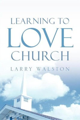 Learning to Love Church  -     By: Larry Walston