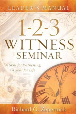 1-2-3 Witness Seminar Leader's Manual  -     By: Richard G. Zepernick