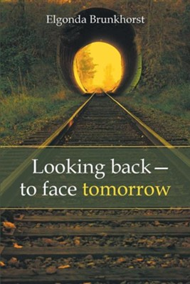 Looking Back-To Face Tomorrow  -     By: Elgonda Brunkhorst