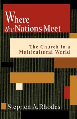 Where the Nations Meet: The Church in a Multicultural World  -     By: Stephen Rhodes
