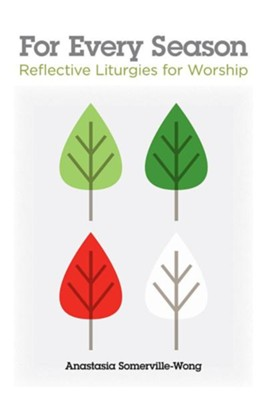 For Every Season: Reflective Liturgies for Worship  -     By: Anastasia Somerville-Wong