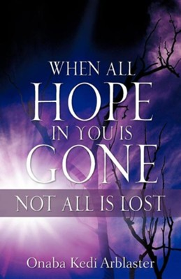 When All Hope in You Is Gone  -     By: Onaba Kedi Arblaster