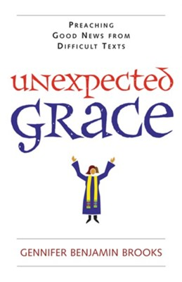 Unexpected Grace: Preaching Good News from Difficult Texts  -     By: Gennifer Benjamin Brooks