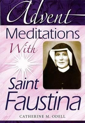 Advent Meditations with Saint Faustina  -     By: Catherine Odell