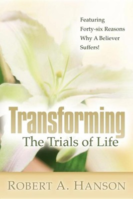 Transforming the Trials of Life  -     By: Robert A. Hanson