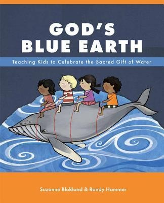 God's Blue Earth: Teaching Kids to Celebrate the Sacred Gift of Water  -     By: Suzanne Blokland, Randy Hammer