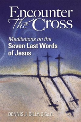 Encounter the Cross: Meditations on the Seven Last Words of Jesus  -     By: Dennis J. Billy CSsR