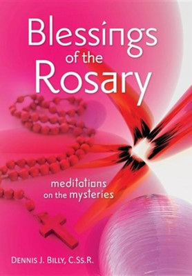 Blessings of the Rosary: Meditations on the Mysteries  -     By: Dennis J. Billy CSsR