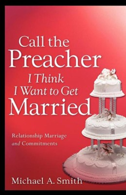 Call the Preacher I Think I Want to Get Married  -     By: Michael A. Smith