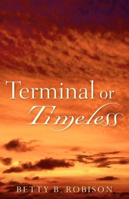 Terminal or Timeless  -     By: Betty B. Robison