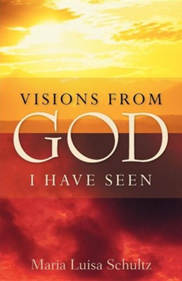 Visions from God I Have Seen  -     By: Maria Luisa Schultz