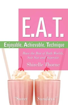 E.A.T.- Enjoyable, Achievable, Technique  -     By: Shirelle Thorne