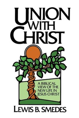 Union with Christ: A Biblical View of the New Life in Jesus ChristRevised Edition  -     By: Lewis B. Smedes