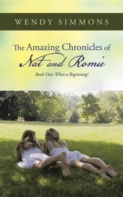 The Amazing Chronicles of Nat and Romie: Book One: What a Beginning!  -     By: Wendy Simmons