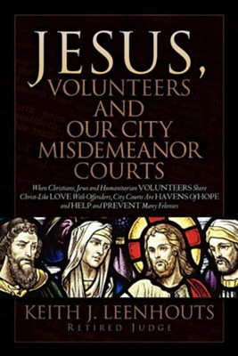 Jesus, Volunteers and Our City Misdemeanor Courts  -     By: Keith J. Leenhouts