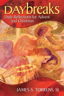 Daybreaks: Daily Reflections for Advent and Christmas  -     By: James S. Torrens