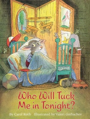 Who Will Tuck Me in Tonight?  -     By: Carol Roth     Illustrated By: Valeri Gorbachev