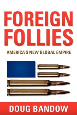 Foreign Follies: America's New Global Empire  -     By: Doug Bandow