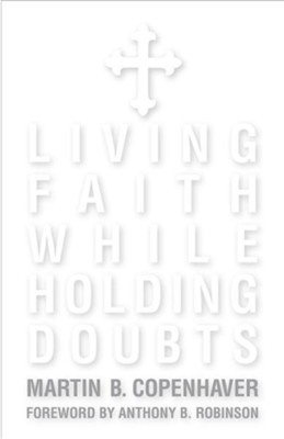 Living Faith While Holding Doubts: Updated  -     By: Martin B. Copenhaver