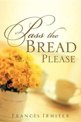Pass the Bread Please  -     By: Francis Irmiter