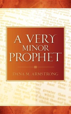 A Very Minor Prophet  -     By: Dana M. Armstrong