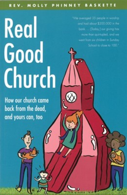 Real Good Church: How Our Church Came Back from the Dead, and Yours Can, Too  -     By: Molly Phinney Baskette
