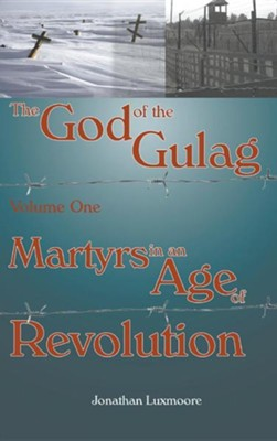 The God of the Gulag, Vol 1, Martyrs in an Age of Revolution  -     By: Jonathan Luxmoore