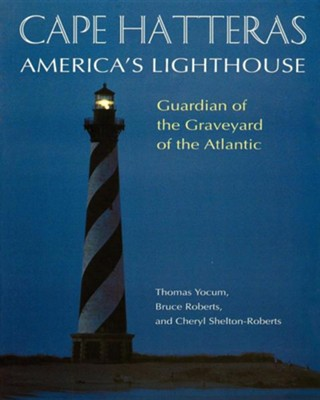 Cape Hatteras: America's Lighthouse Softcover   -     By: Thomas Yocum, Bruce Roberts, Cheryl Shelton-Roberts