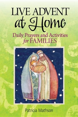 Live Advent at Home: Daily Prayers and Activities for Families  -     By: Patricia Mathson