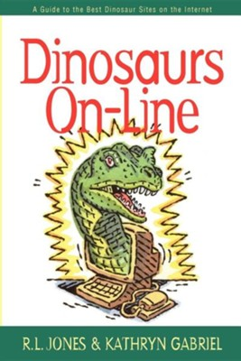 Dinosaurs On-Line: A Guide to the Best Dinosaur Sites             -     By: Ray Jones, Kathryn Gabriel