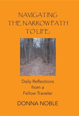 Navigating the Narrow Path to Life: Daily Reflections from a Fellow Traveler  -     By: Donna Noble