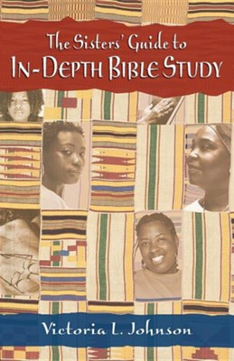 The Sisters' Guide to In-Depth Bible Study  -     By: Victoria L. Johnson