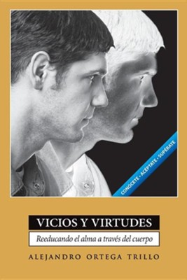 Vicios y Virtudes: Reeducando el Alma A Traves del Cuerpo = Vices and Virtues  -     By: Alejandro Ortega Trillo