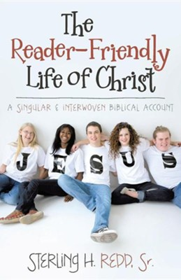 The Reader-Friendly Life of Christ: A Singular and Interwoven Biblical Account  -     By: Sterling H. Redd Sr.