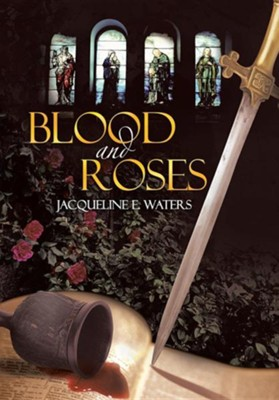 Blood and Roses  -     By: Jacqueline E. Waters