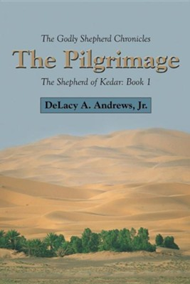 The Godly Shepherd Chronicles: The Shepherd of Kedar: Book 1  -     By: Delacy A. Andrews Jr.