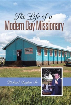 The Life of a Modern Day Missionary  -     By: Richard Sugden Sr.