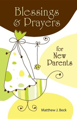 Blessings and Prayers for New Parents, First Edition   -     By: Matthew Beck