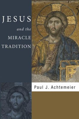Jesus and the Miracle Tradition  -     By: Paul J. Achtemeier