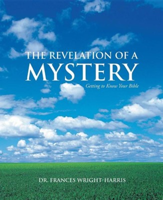 The Revelation of a Mystery: Getting to Know Your Bible  -     By: Dr. Frances Wright-Harris